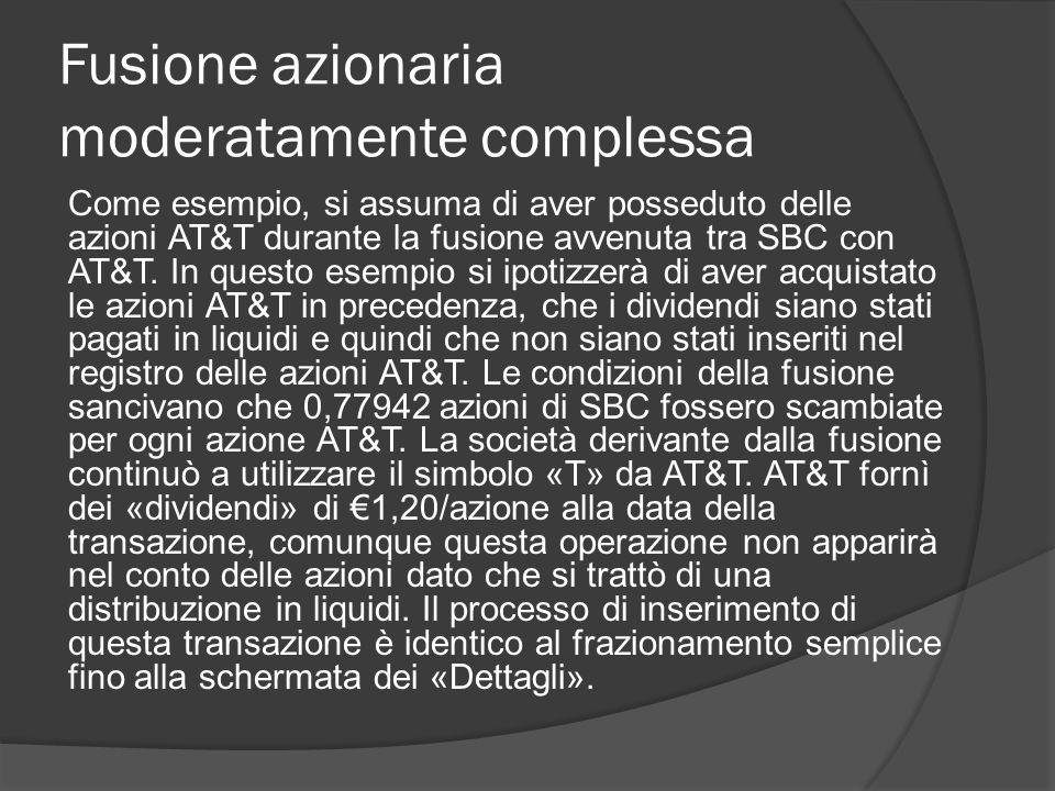 Fusione azionaria moderatamente complessa Come esempio, si assuma di aver posseduto delle azioni AT&T durante la fusione avvenuta tra SBC con AT&T.