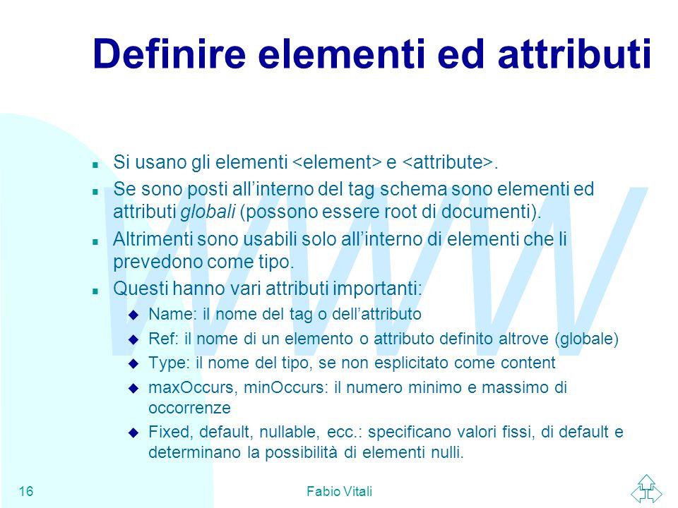 WWW Fabio Vitali16 Definire elementi ed attributi n Si usano gli elementi e.