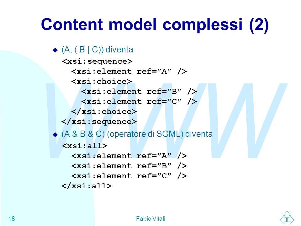 WWW Fabio Vitali18 Content model complessi (2) u (A, ( B | C)) diventa u (A & B & C) (operatore di SGML) diventa