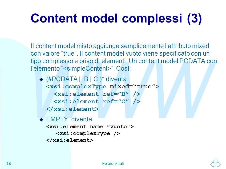 WWW Fabio Vitali19 Content model complessi (3) Il content model misto aggiunge semplicemente l'attributo mixed con valore true .