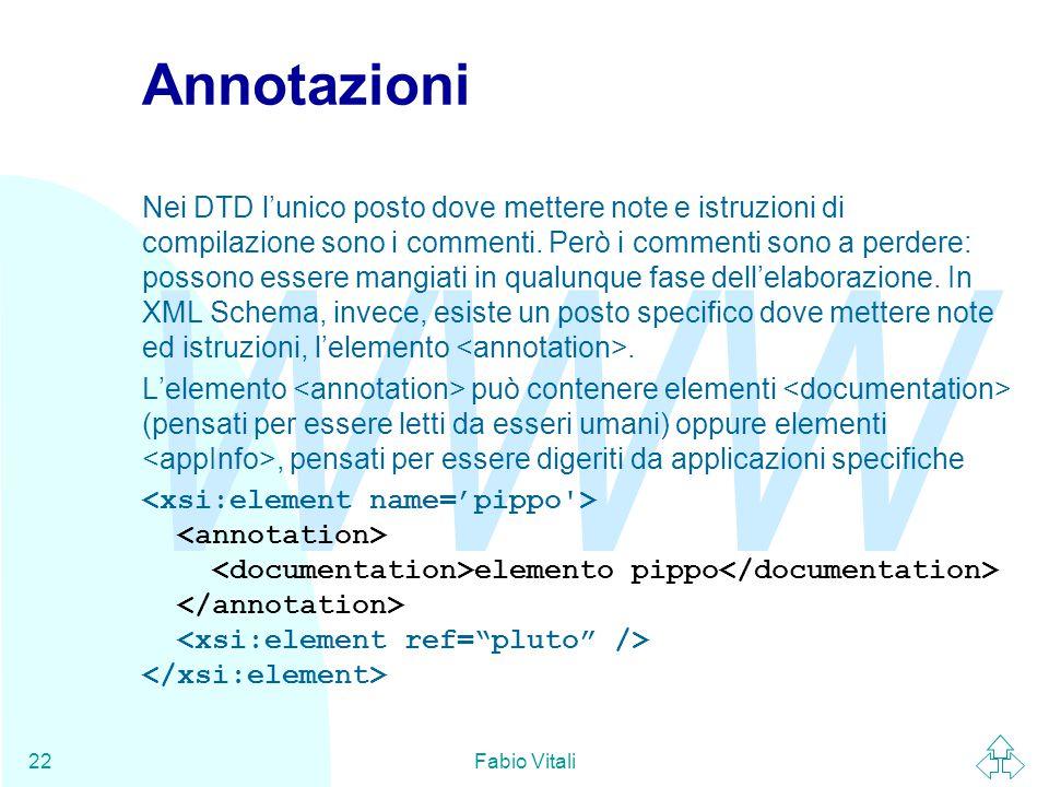 WWW Fabio Vitali22 Annotazioni Nei DTD l'unico posto dove mettere note e istruzioni di compilazione sono i commenti.