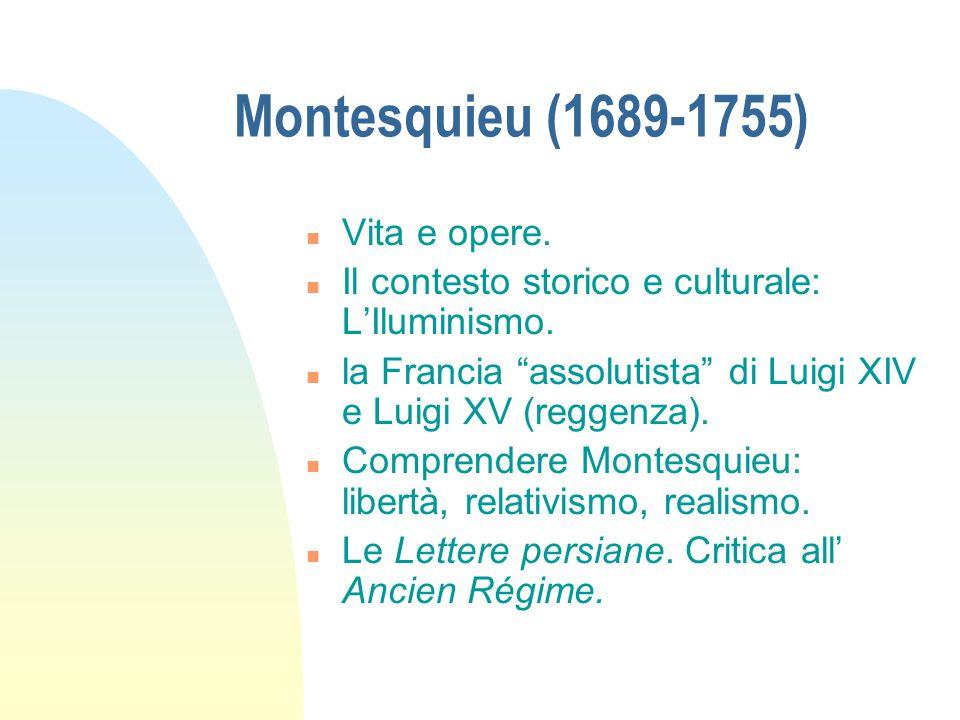 """Montesquieu (1689-1755) n Vita e opere. n Il contesto storico e culturale: L'Iluminismo. n la Francia """"assolutista"""" di Luigi XIV e Luigi XV (reggenza)"""
