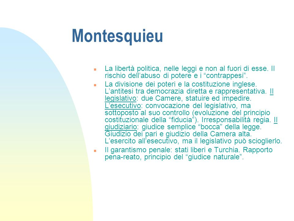 """Montesquieu n La libertà politica, nelle leggi e non al fuori di esse. Il rischio dell'abuso di potere e i """"contrappesi"""". n La divisione dei poteri e"""