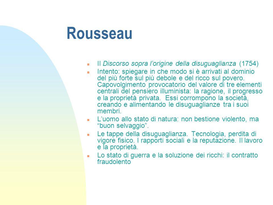 Rousseau n Il Discorso sopra l'origine della disuguaglianza (1754) n Intento: spiegare in che modo si è arrivati al dominio del più forte sul più debo