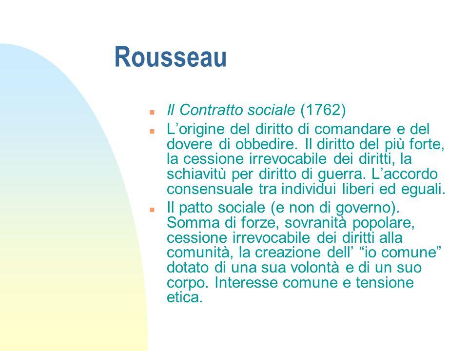 Rousseau n Il Contratto sociale (1762) n L'origine del diritto di comandare e del dovere di obbedire. Il diritto del più forte, la cessione irrevocabi