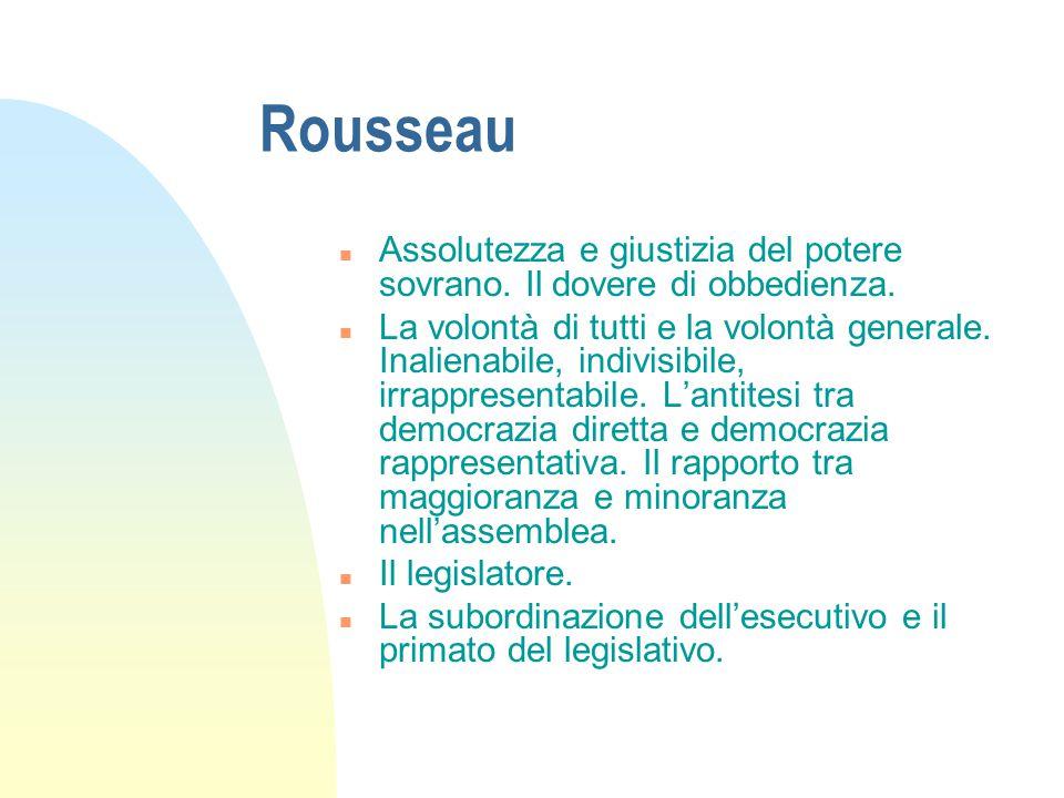 Rousseau n Assolutezza e giustizia del potere sovrano. Il dovere di obbedienza. n La volontà di tutti e la volontà generale. Inalienabile, indivisibil