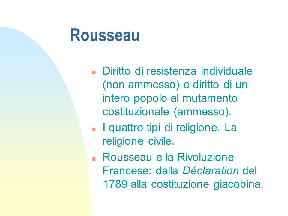 Rousseau n Diritto di resistenza individuale (non ammesso) e diritto di un intero popolo al mutamento costituzionale (ammesso). n I quattro tipi di re
