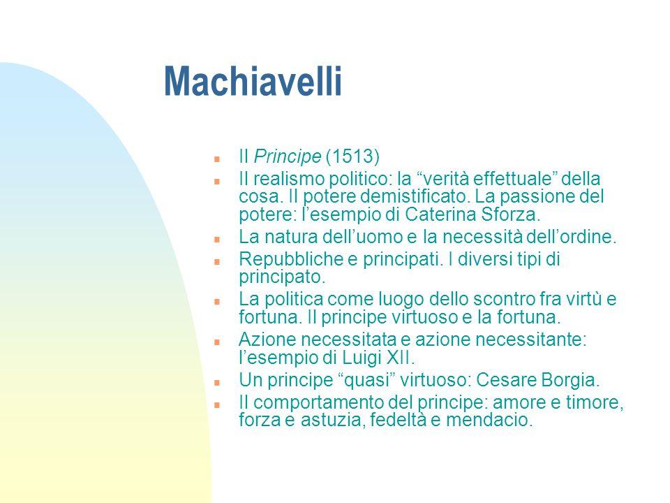 Machiavelli n Il Principe (1513) n Il realismo politico: la verità effettuale della cosa.