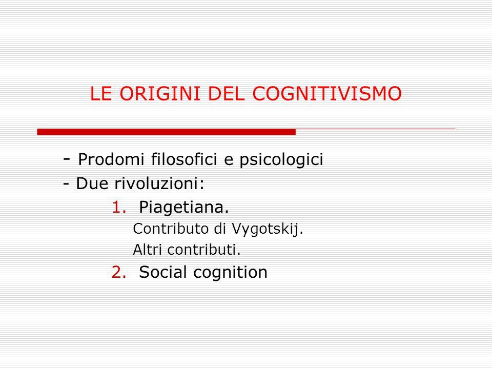 - Prodomi filosofici e psicologici - Due rivoluzioni: 1.Piagetiana. Contributo di Vygotskij. Altri contributi. 2.Social cognition