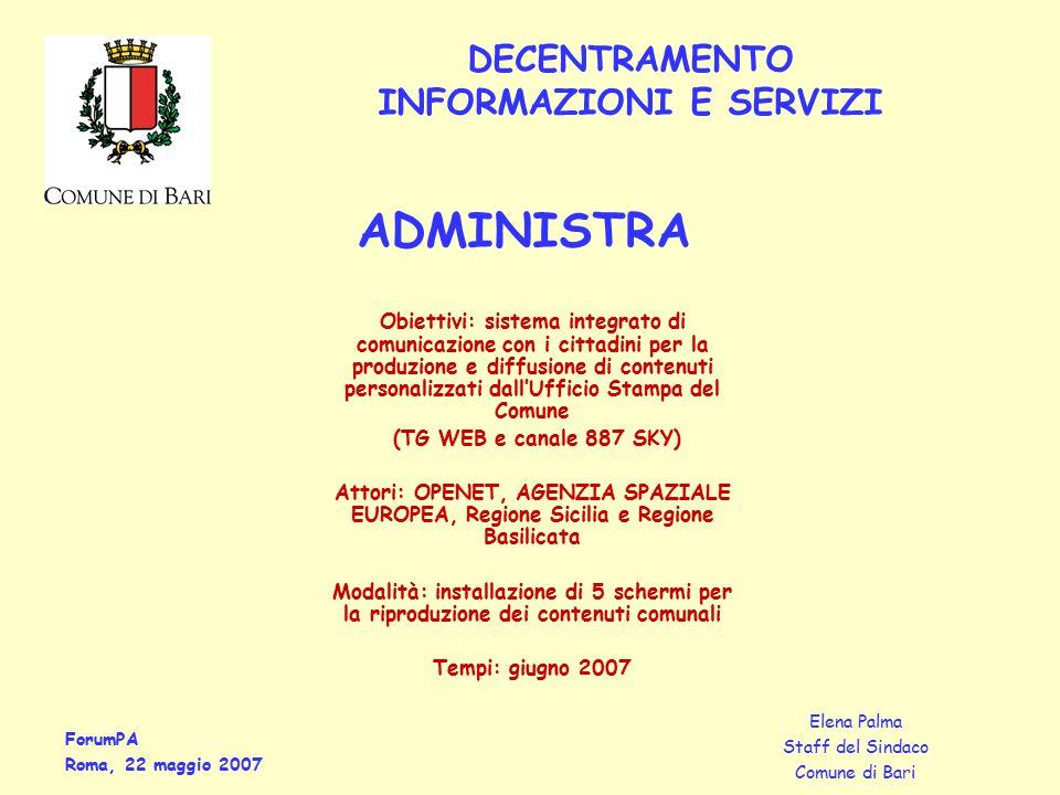 ForumPA Roma, 22 maggio 2007 Elena Palma Staff del Sindaco Comune di Bari Obiettivi: sistema integrato di comunicazione con i cittadini per la produzi