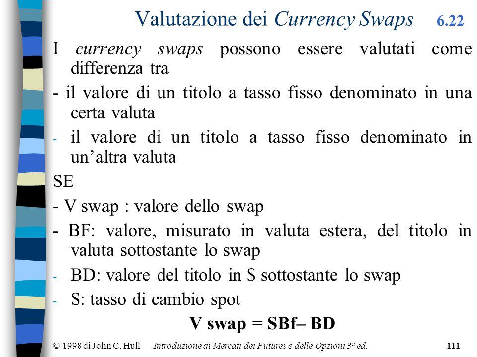 © 1998 di John C. Hull Introduzione ai Mercati dei Futures e delle Opzioni 3 a ed.111 Valutazione dei Currency Swaps I currency swaps possono essere v