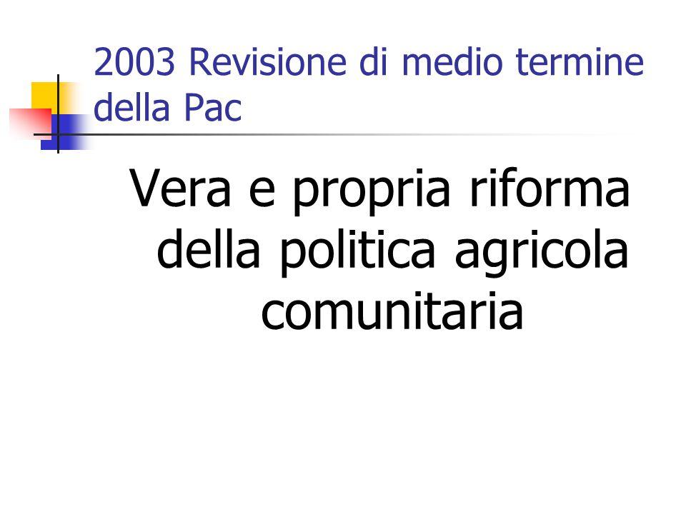 2003 Revisione di medio termine della Pac Vera e propria riforma della politica agricola comunitaria