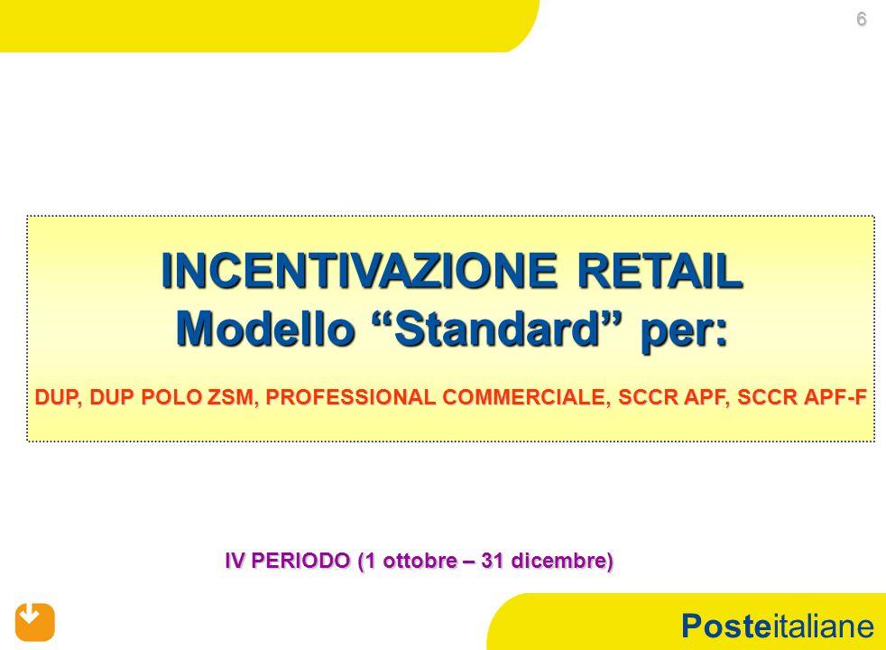 """Posteitaliane INCENTIVAZIONE RETAIL Modello """"Standard"""" per: DUP, DUP POLO ZSM, PROFESSIONAL COMMERCIALE, SCCR APF, SCCR APF-F IV PERIODO (1 ottobre –"""