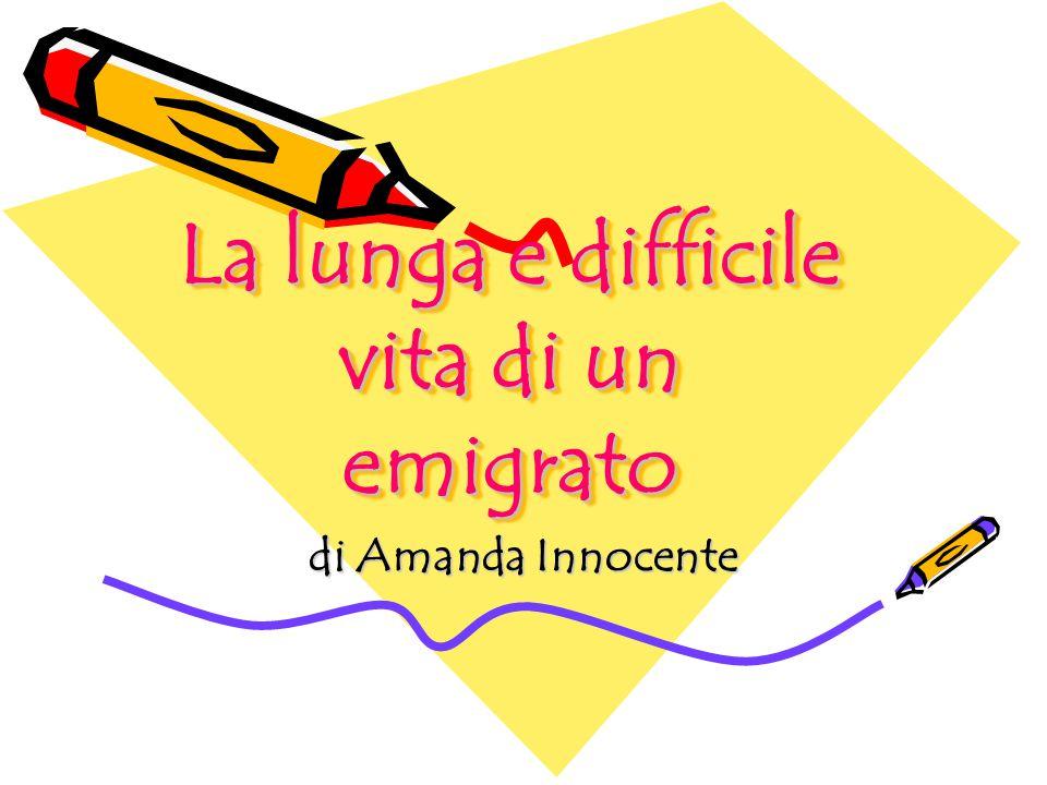 La lunga e difficile vita di un emigrato di Amanda Innocente