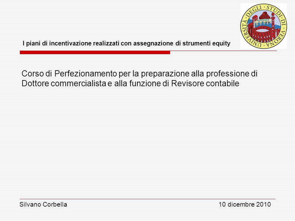 Silvano Corbella 10 dicembre 2010 I piani di incentivazione realizzati con assegnazione di strumenti equity Corso di Perfezionamento per la preparazio