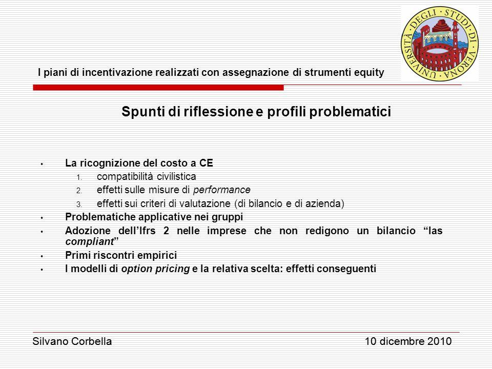 Silvano Corbella 10 dicembre 2010 I piani di incentivazione realizzati con assegnazione di strumenti equity Silvano Corbella 10 dicembre 2010 Spunti di riflessione e profili problematici La ricognizione del costo a CE 1.