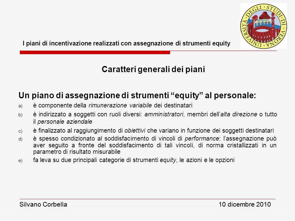 Silvano Corbella 10 dicembre 2010 I piani di incentivazione realizzati con assegnazione di strumenti equity Silvano Corbella 10 dicembre 2010 Caratter