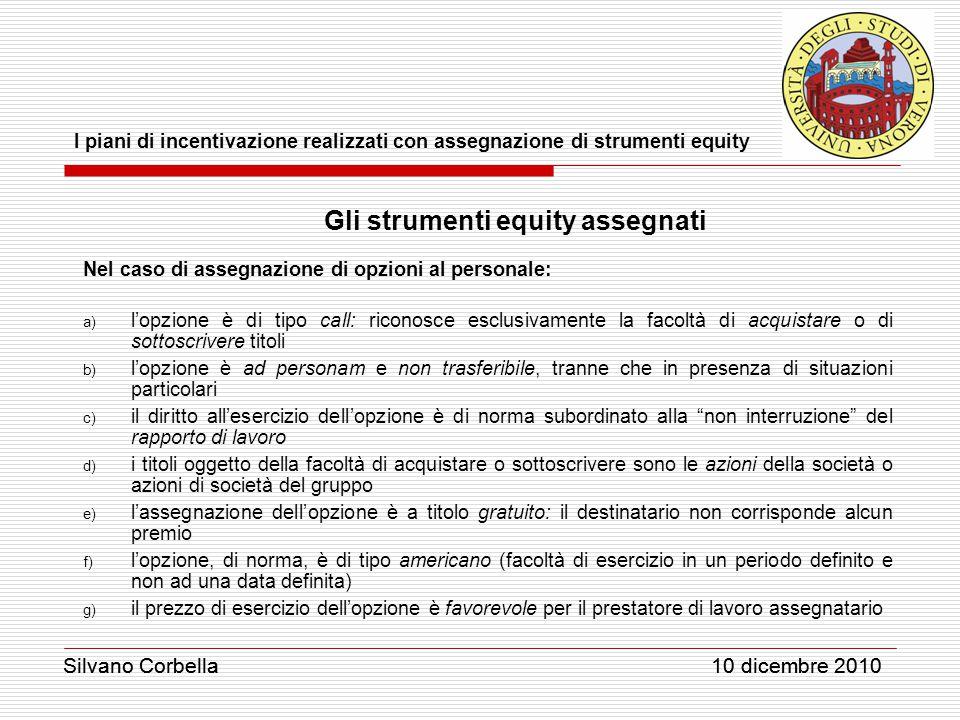 Silvano Corbella 10 dicembre 2010 I piani di incentivazione realizzati con assegnazione di strumenti equity Silvano Corbella 10 dicembre 2010 Gli stru