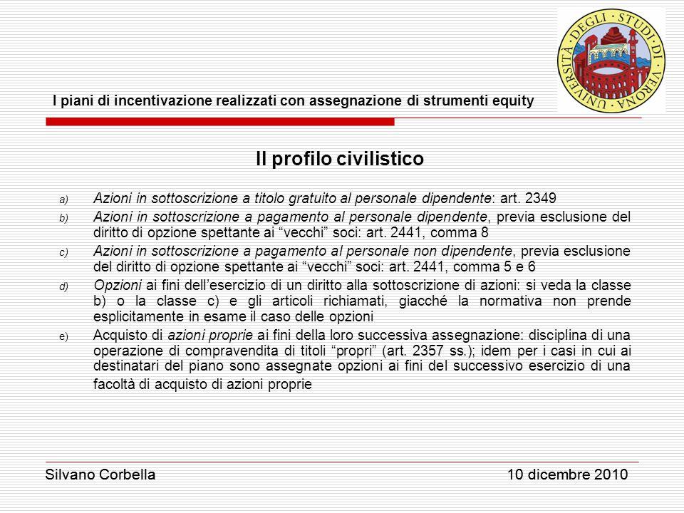 Silvano Corbella 10 dicembre 2010 I piani di incentivazione realizzati con assegnazione di strumenti equity Silvano Corbella 10 dicembre 2010 Il profilo civilistico a) Azioni in sottoscrizione a titolo gratuito al personale dipendente: art.