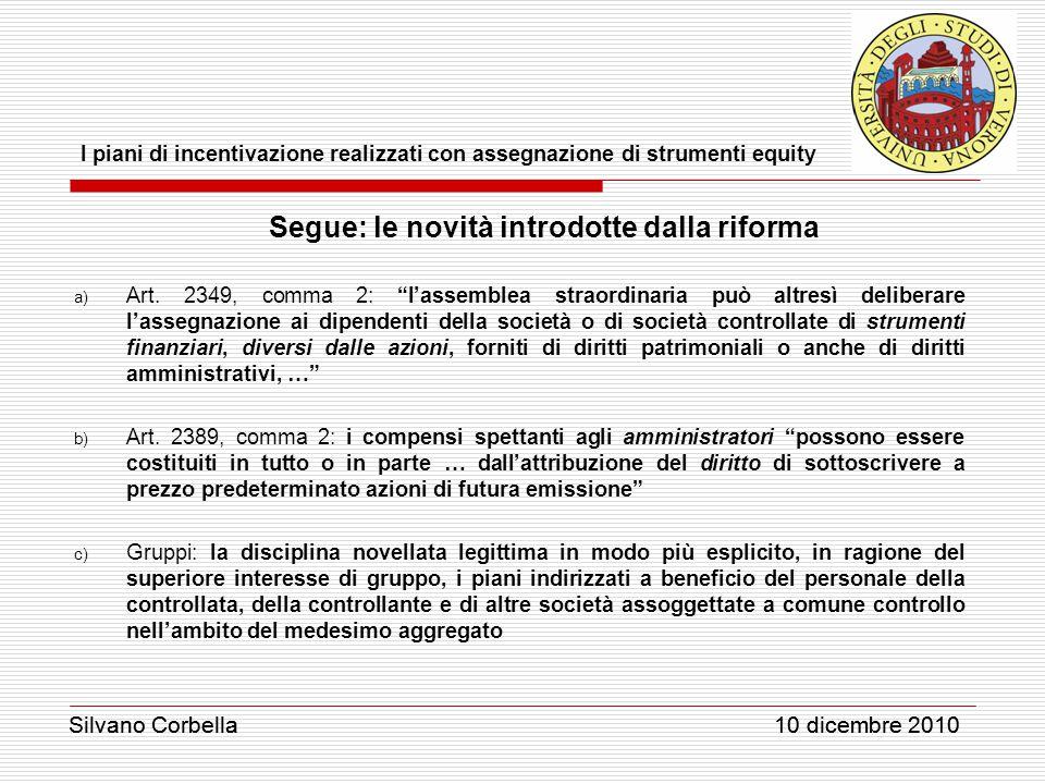 Silvano Corbella 10 dicembre 2010 I piani di incentivazione realizzati con assegnazione di strumenti equity Silvano Corbella 10 dicembre 2010 Segue: le novità introdotte dalla riforma a) Art.