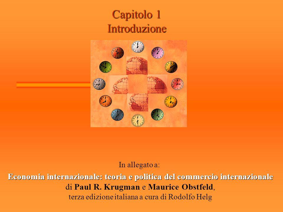 Capitolo 1 Introduzione In allegato a: Economia internazionale: teoria e politica del commercio internazionale di Paul R. Krugman e Maurice Obstfeld,