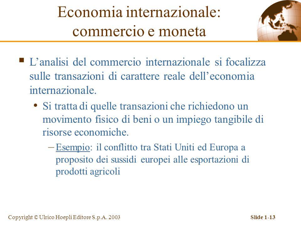 Copyright © Ulrico Hoepli Editore S.p.A. 2003Slide 1-13 Economia internazionale: commercio e moneta  L'analisi del commercio internazionale si focali