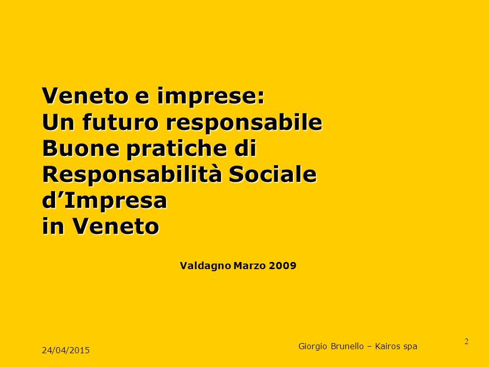 24/04/2015 2 Veneto e imprese: Un futuro responsabile Buone pratiche di Responsabilità Sociale d'Impresa in Veneto Giorgio Brunello – Kairos spa Valda