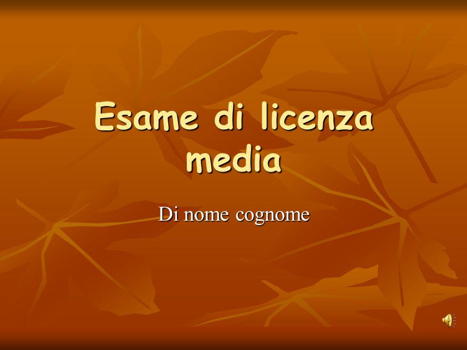 Esame di licenza media Di nome cognome