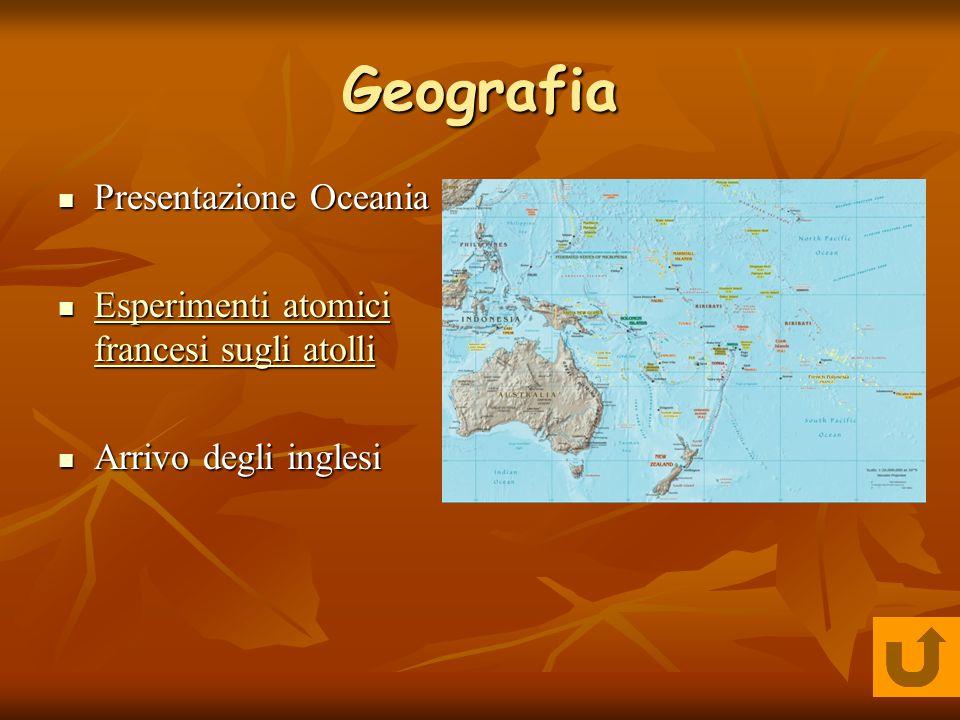 Geografia Presentazione Oceania Presentazione Oceania Esperimenti atomici francesi sugli atolli Esperimenti atomici francesi sugli atolli Esperimenti atomici francesi sugli atolli Esperimenti atomici francesi sugli atolli Arrivo degli inglesi Arrivo degli inglesi