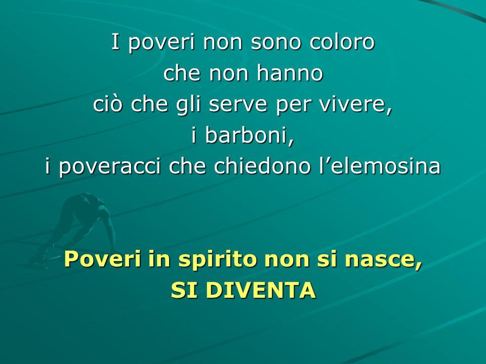 La povertà è un atteggiamento prima di tutto spirituale nei confronti di Dio: i poveri in spirito attendono ogni aiuto da Dio L'atteggiamento richiest