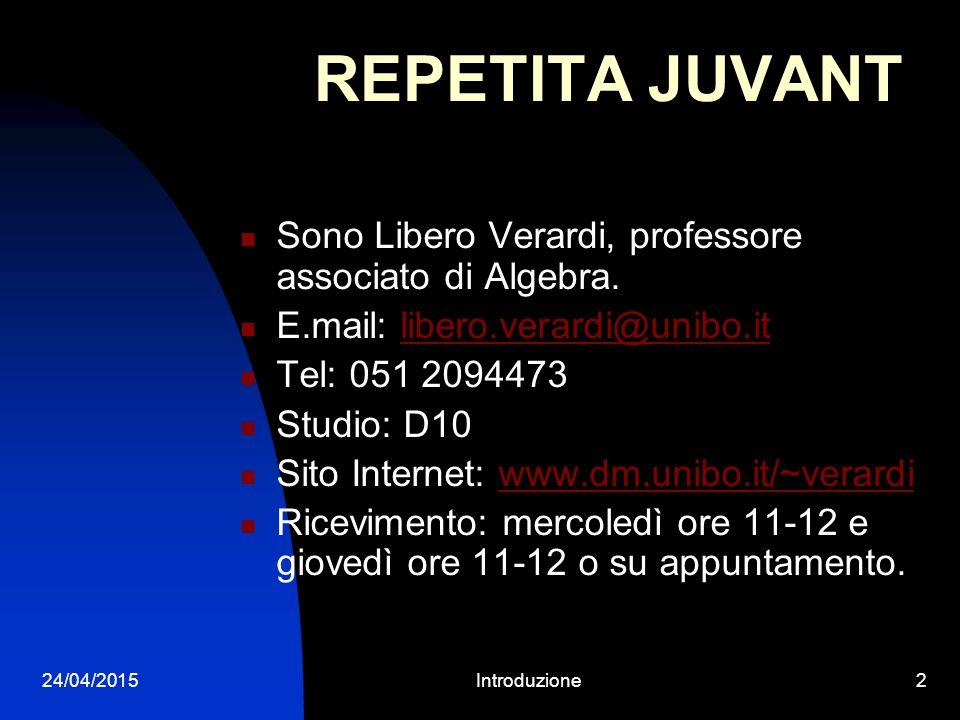 24/04/2015Introduzione1 Prentazione del modulo di: Elementi di Algebra d.p.d.v.s. Libero Verardi