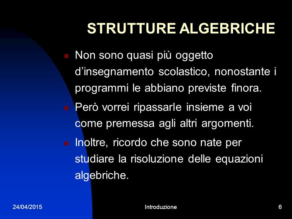 """24/04/2015Introduzione5 Provo a rispondere: Il modulo si chiama """"Elementi di Algebra da un punto di vista superiore"""". L'Algebra ha come scopi: general"""