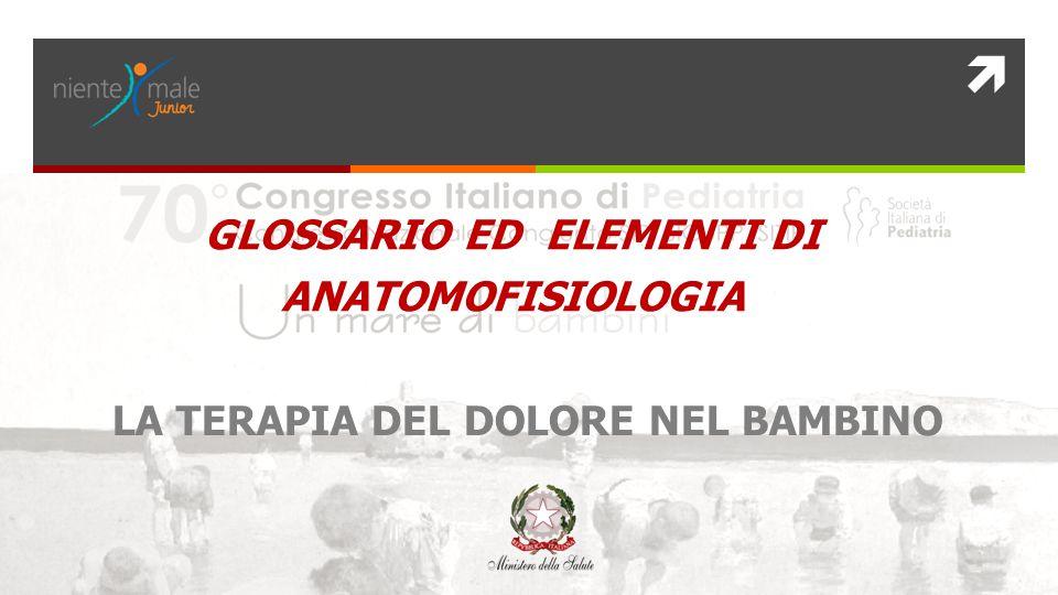  LA TERAPIA DEL DOLORE NEL BAMBINO GLOSSARIO ED ELEMENTI DI ANATOMOFISIOLOGIA