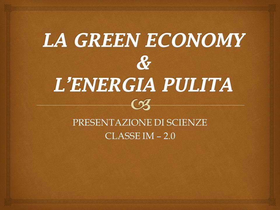   La GREEN ECONOMY dal punto di vista politico;  La GREEN ECONOMY dal punto di vista tecnologico;  L'energia PULITA;  Approfondimenti statistici; INDICE: