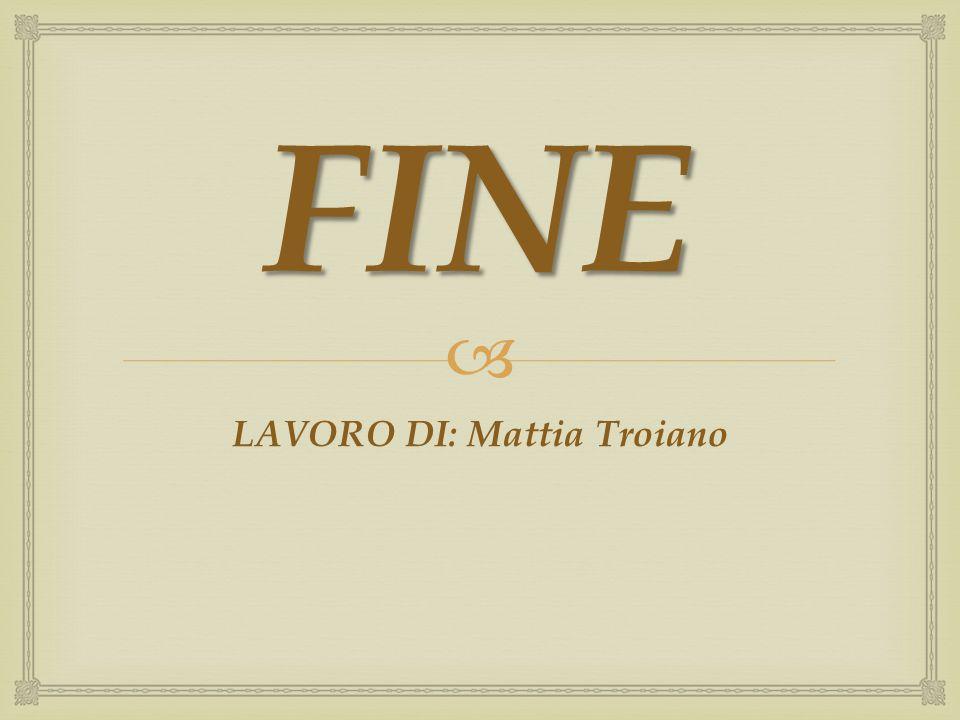 FINE LAVORO DI: Mattia Troiano