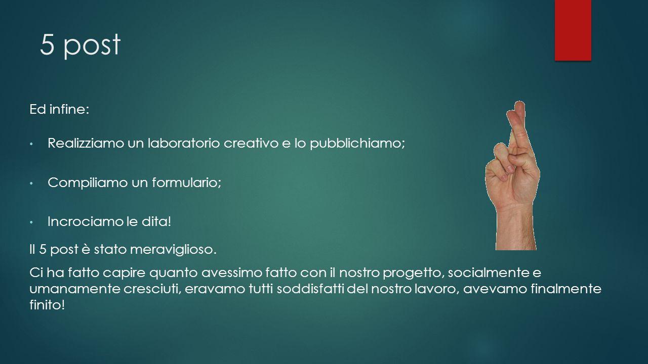 5 post Ed infine: Realizziamo un laboratorio creativo e lo pubblichiamo; Compiliamo un formulario; Incrociamo le dita.