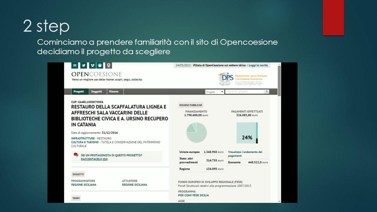 2 step Cominciamo a prendere familiarità con il sito di Opencoesione decidiamo il progetto da scegliere
