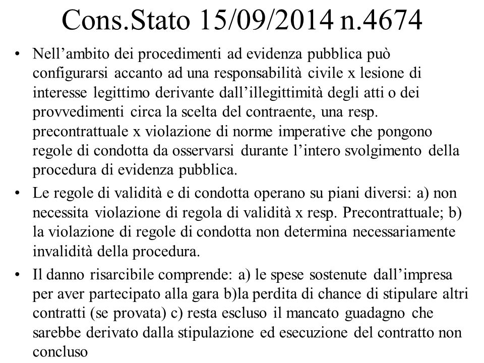 Cons.Stato 15/09/2014 n.4674 Nell'ambito dei procedimenti ad evidenza pubblica può configurarsi accanto ad una responsabilità civile x lesione di inte