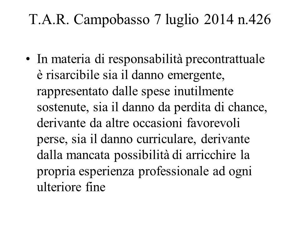 T.A.R. Campobasso 7 luglio 2014 n.426 In materia di responsabilità precontrattuale è risarcibile sia il danno emergente, rappresentato dalle spese inu