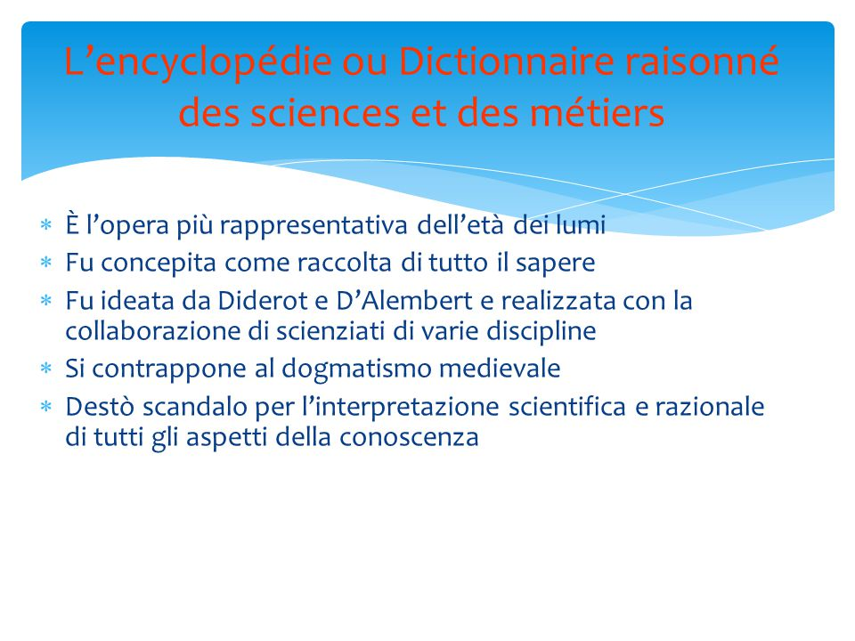  È l'opera più rappresentativa dell'età dei lumi  Fu concepita come raccolta di tutto il sapere  Fu ideata da Diderot e D'Alembert e realizzata con