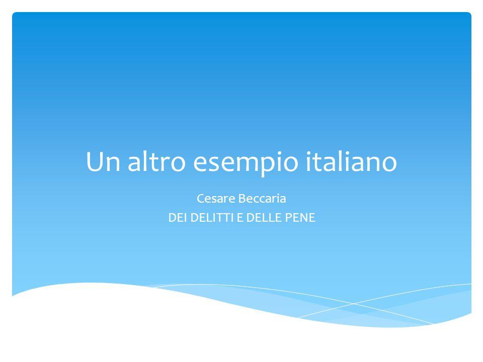 Un altro esempio italiano Cesare Beccaria DEI DELITTI E DELLE PENE