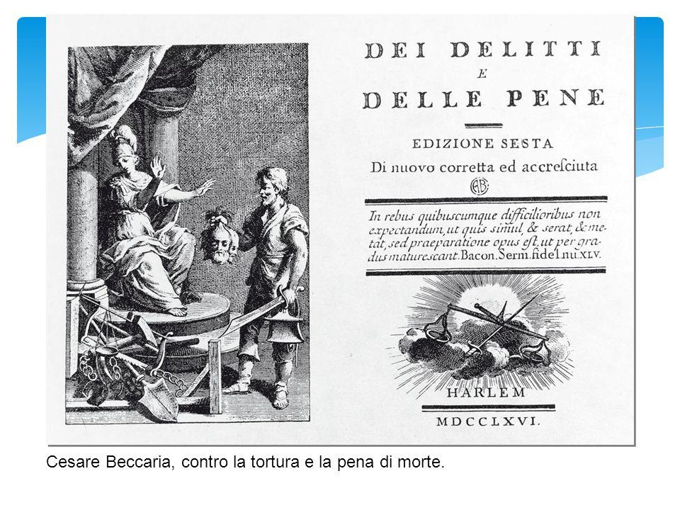 Cesare Beccaria, contro la tortura e la pena di morte.