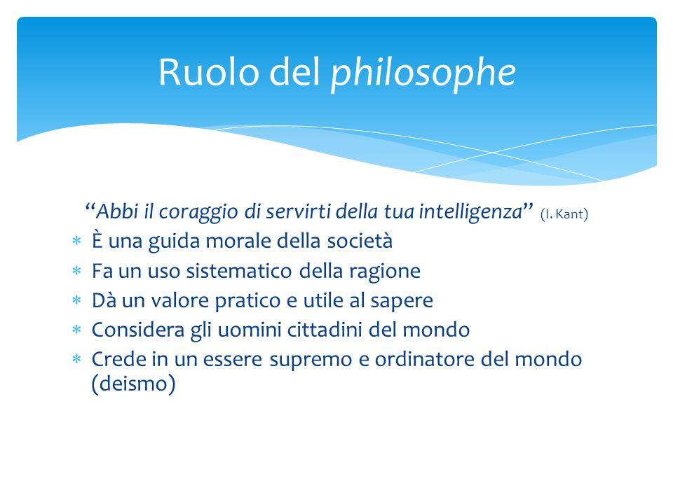 """""""Abbi il coraggio di servirti della tua intelligenza"""" (I. Kant)  È una guida morale della società  Fa un uso sistematico della ragione  Dà un valor"""