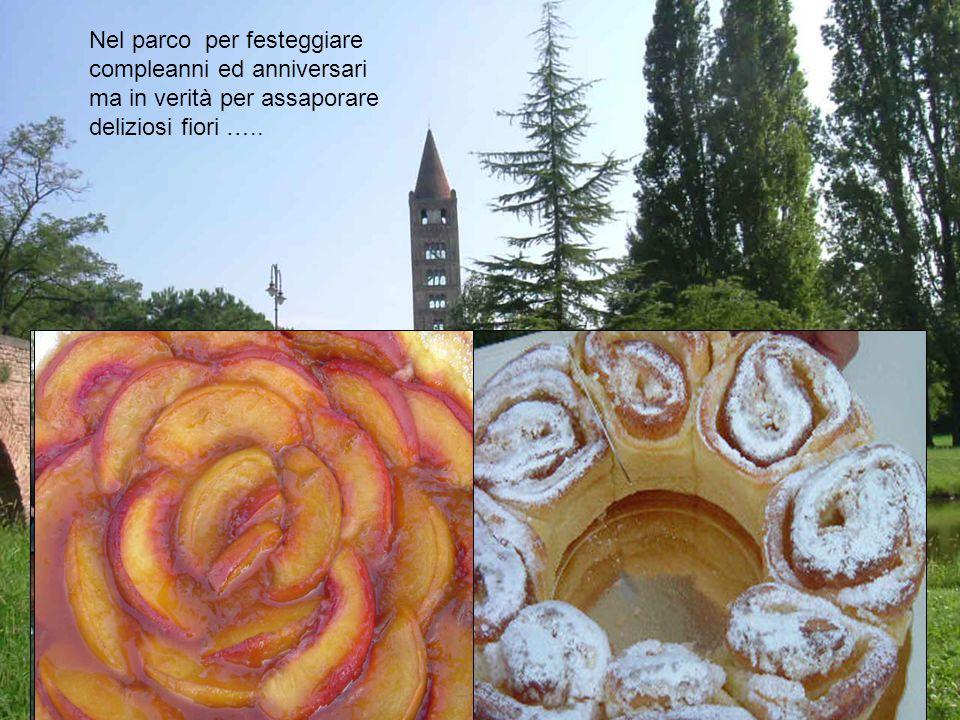 Nel parco per festeggiare compleanni ed anniversari ma in verità per assaporare deliziosi fiori …..