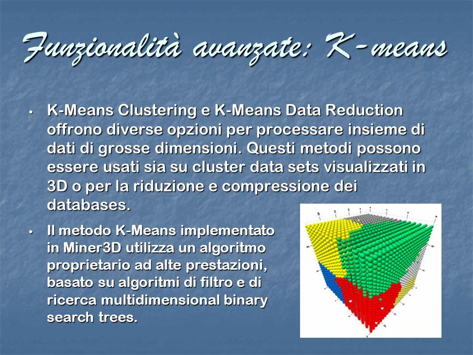 Funzionalità avanzate: K-means K-Means Clustering e K-Means Data Reduction offrono diverse opzioni per processare insieme di dati di grosse dimensioni.
