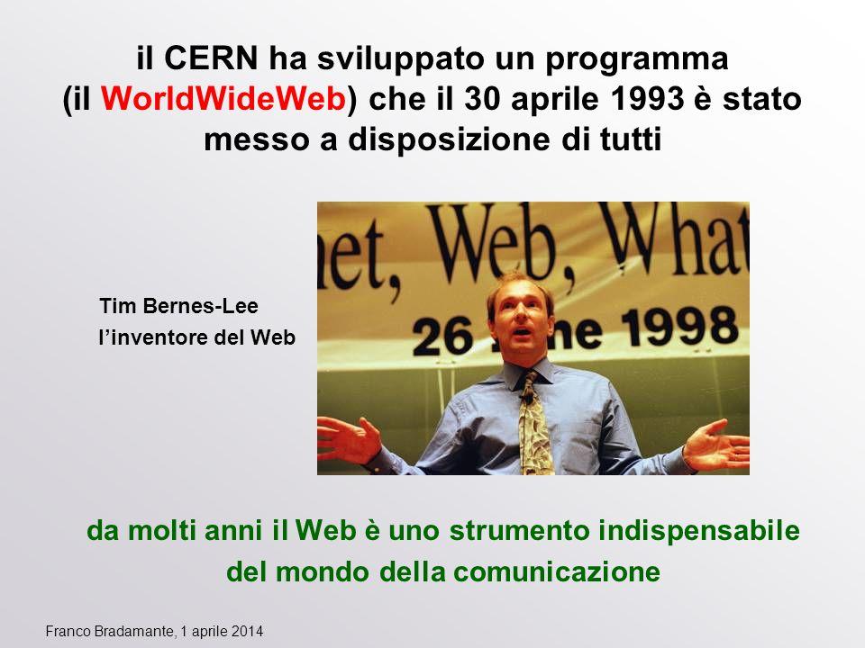 Franco Bradamante, 1 aprile 2014 il CERN ha sviluppato un programma (il WorldWideWeb) che il 30 aprile 1993 è stato messo a disposizione di tutti Tim