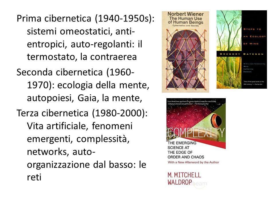 Prima cibernetica (1940-1950s): sistemi omeostatici, anti- entropici, auto-regolanti: il termostato, la contraerea Seconda cibernetica (1960- 1970): e