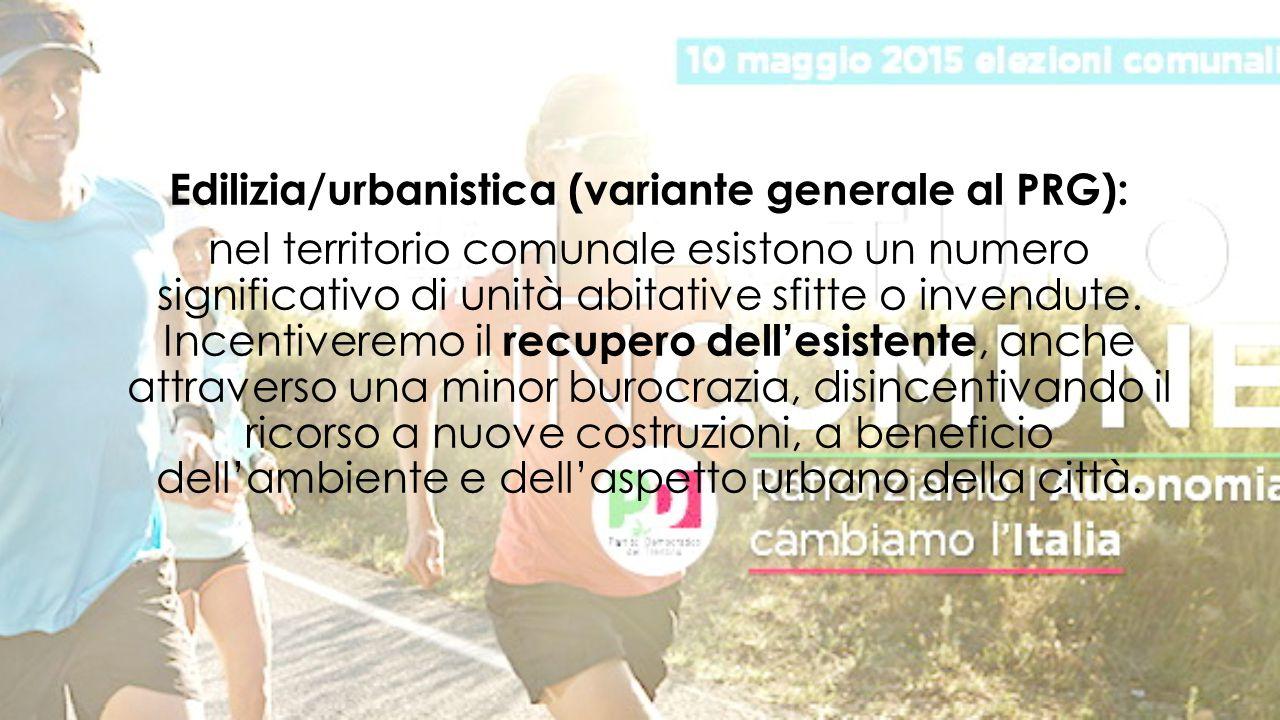 Edilizia/urbanistica (variante generale al PRG): nel territorio comunale esistono un numero significativo di unità abitative sfitte o invendute.