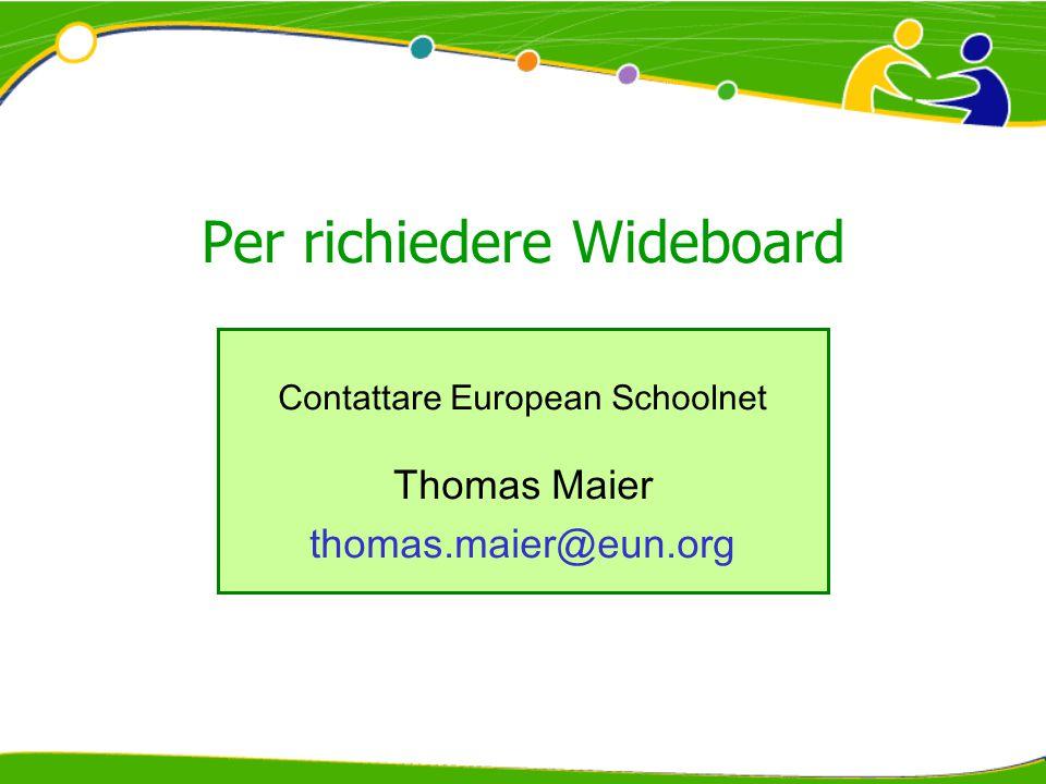 Per richiedere Wideboard Contattare European Schoolnet Thomas Maier thomas.maier@eun.org