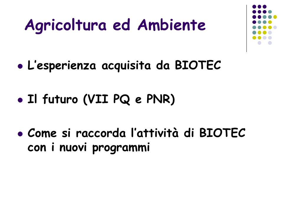 L'esperienza acquisita da BIOTEC Il futuro (VII PQ e PNR) Come si raccorda l'attività di BIOTEC con i nuovi programmi Agricoltura ed Ambiente